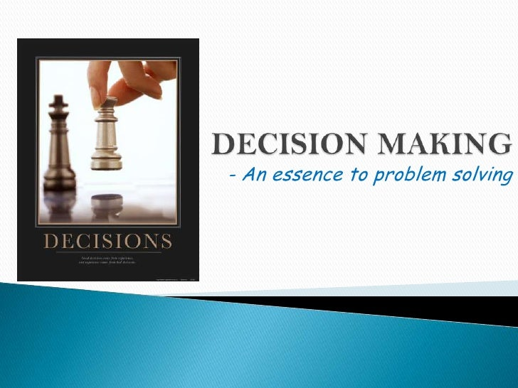 DECISION MAKING<br />- An essence to problem solving<br />