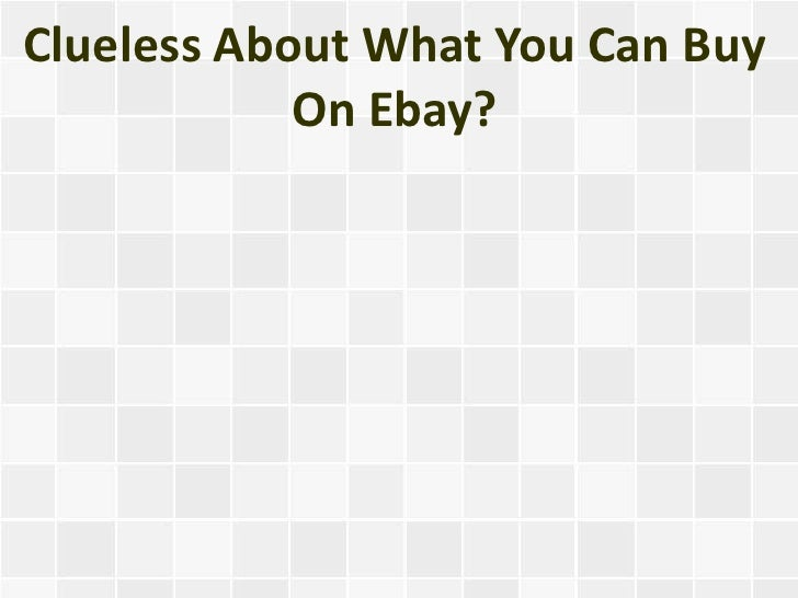Clueless About What You Can Buy On Ebay?