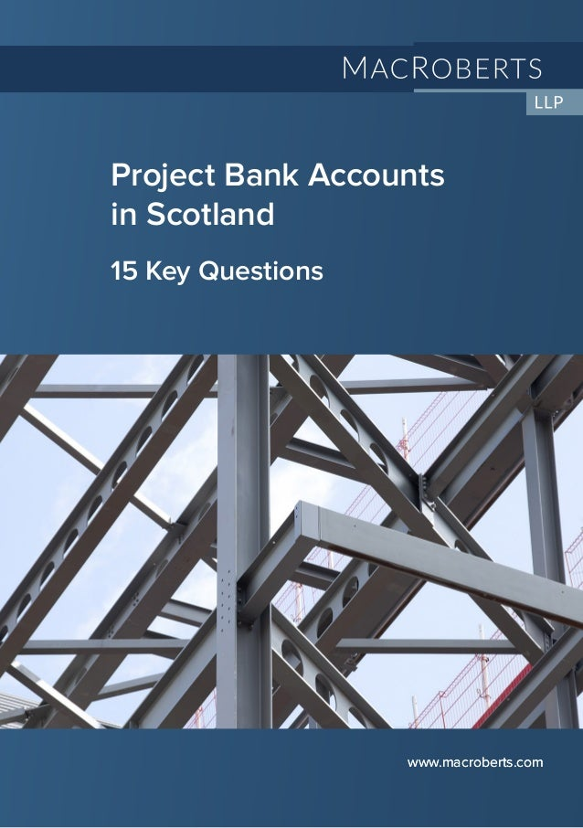 "1 Project Bank Accounts (""PBAs"") www.macroberts.com Project Bank Accounts in Scotland 15 Key Questions www.macroberts.com"