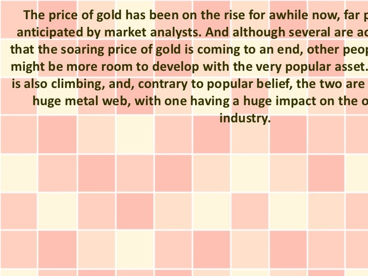 The price of gold has been on the rise for awhile now, far p anticipated by market analysts. And although several are acth...