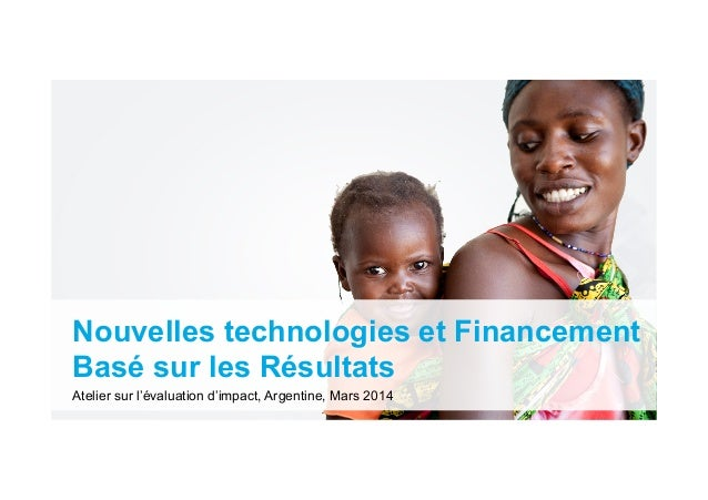 Nouvelles technologies et Financement Basé sur les Résultats Atelier sur l'évaluation d'impact, Argentine, Mars 2014