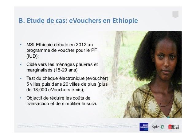 B.  Etude  de  cas:  eVouchers  en  Ethiopie   • MSI Ethiopie débute en 2012 un programme de voucher pour l...