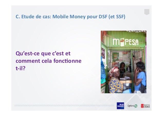 C.  Etude  de  cas:  Mobile  Money  pour  DSF  (et  SSF)     Qu'est-‐ce  que  c'est  et   c...