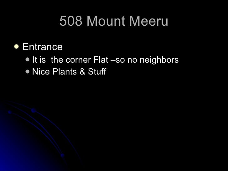 508 Mount Meeru <ul><li>Entrance </li></ul><ul><ul><li>It is  the corner Flat –so no neighbors </li></ul></ul><ul><ul><li>...
