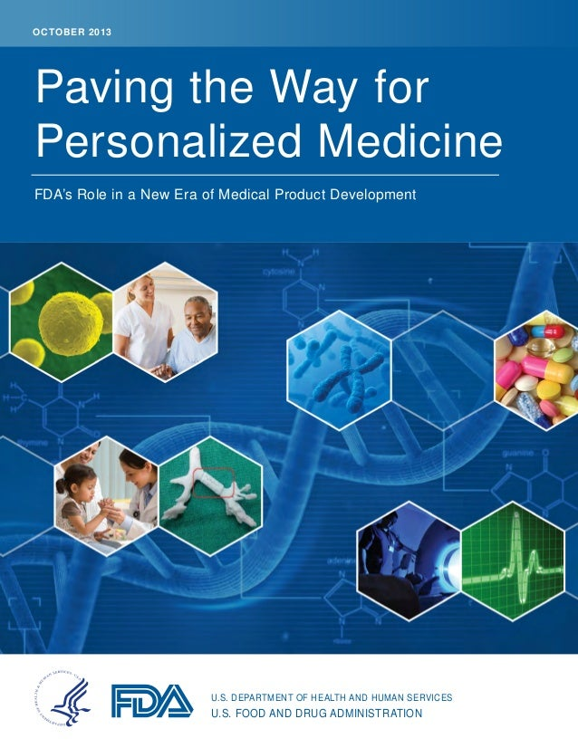 OCTO BER 2013  Paving the Way for Personalized Medicine FDA's Role in a New Era of Medical Product Development  U.S. DEPAR...