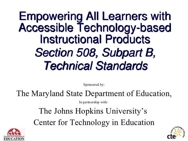 Empowering All Learners with Accessible Technology-based Instructional Products Section 508, Subpart B, Technical Standard...