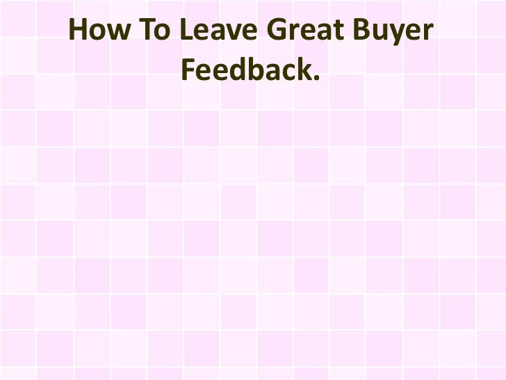 How To Leave Great Buyer       Feedback.