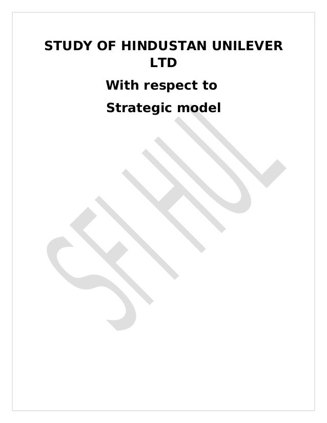 case study of hul managing hindustan unilever strategically Hindustan unilever limited: mobile marketing in rural india - kan khajura tesan (b) case solution, this case is about communication publication date: july 24, 2015 product #: w15323-pdf-eng hindustan uniliver limited had persistently concentrated on fres.