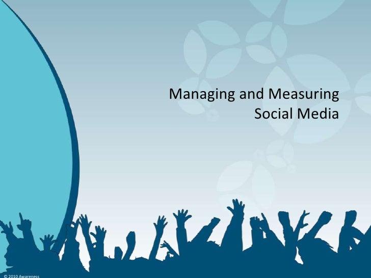 Managing and Measuring Social Media<br />© 2010 Awareness<br />
