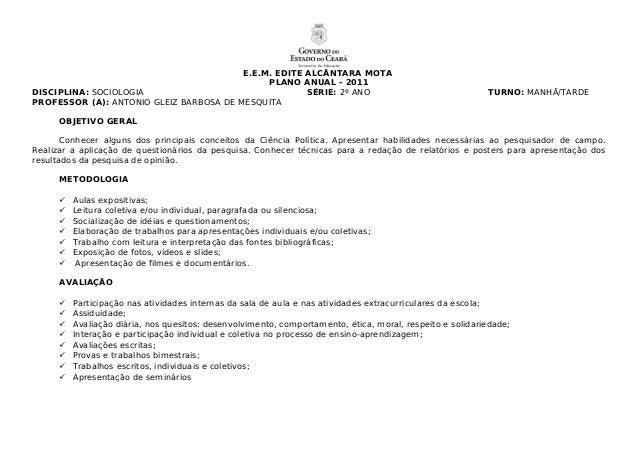 E.E.M. EDITE ALCÂNTARA MOTA PLANO ANUAL - 2011 DISCIPLINA: SOCIOLOGIA SÉRIE: 2º ANO TURNO: MANHÃ/TARDE PROFESSOR (A): ANTO...