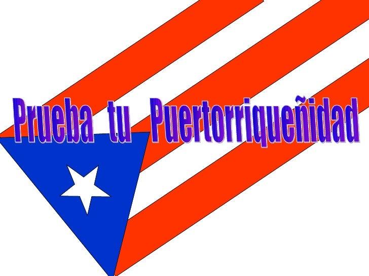 Prueba  tu  Puertorriqueñidad