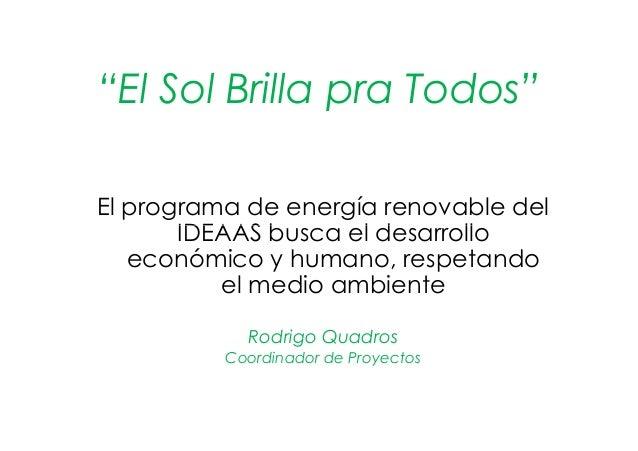 """""""El Sol Brilla pra Todos"""" El programa de energía renovable del IDEAAS busca el desarrolloIDEAAS busca el desarrollo económ..."""