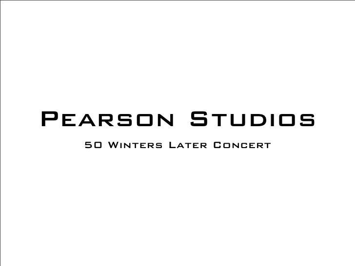 Pearson Studios   50 Winters Later Concert