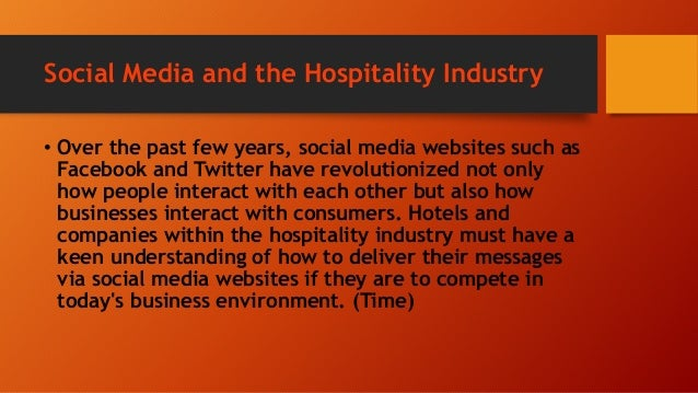 social media and hospitality industry So many businesses within the hospitality industry rely on word of mouth and good reviews from loyal customers that social media is a natural marketing tool.