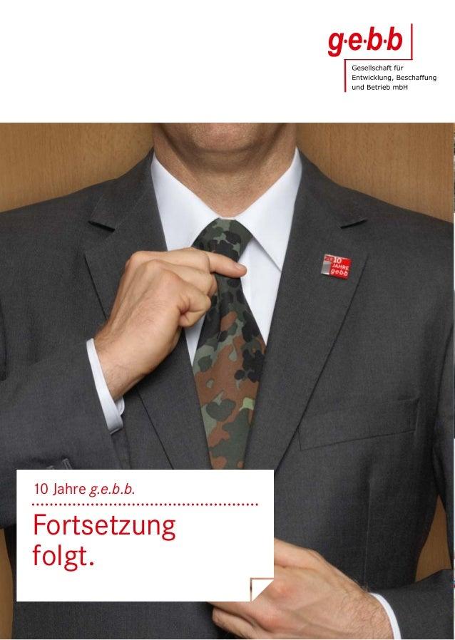 www.gebb.de Gesellschaft für Entwicklung, Beschaffung und Betrieb mbH g.e.b.b. Ferdinand-Porsche-Straße 1a 51149 Köln 10 ...