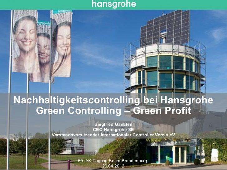 Nachhaltigkeitscontrolling bei Hansgrohe    Green Controlling – Green Profit                          Siegfried Gänßlen   ...
