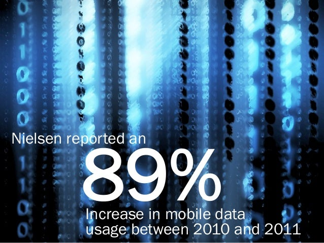 Nielsen reported an  89%  Increase in mobile data usage between 2010 and 2011