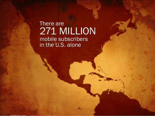 There are  271 MILLION mobile subscribers in the U.S. alone