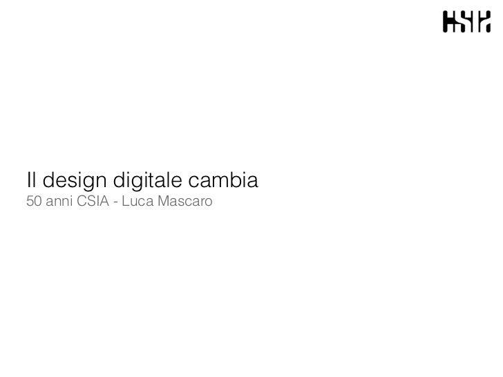Il design digitale cambia50 anni CSIA - Luca Mascaro