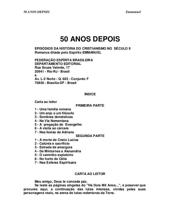 50 ANOS DEPOIS Emmanuel 50 ANOS DEPOIS EPISÓDIOS DA HISTÓRIA DO CRISTIANISMO NO SÉCULO II Romance ditado pelo Espírito EMM...