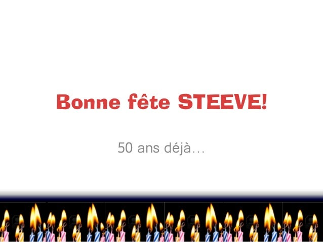 Bonne fête STEEVE!50 ans déjà…