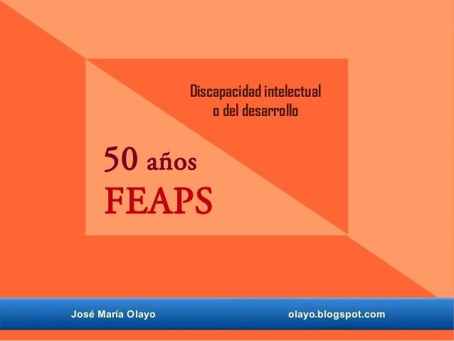 50 años FEAPS José María Olayo olayo.blogspot.com Discapacidad intelectual o del desarrollo