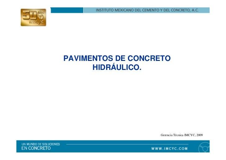 PAVIMENTOS DE CONCRETO      HIDRÁULICO.                   Gerencia Técnica IMCYC, 2009