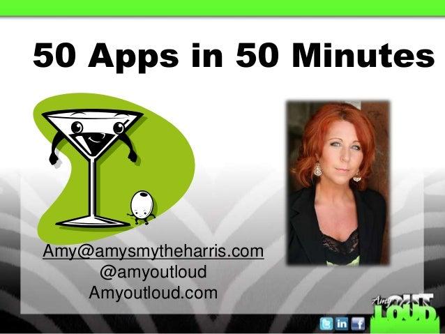 50 Apps in 50 Minutes Amy@amysmytheharris.com @amyoutloud Amyoutloud.com