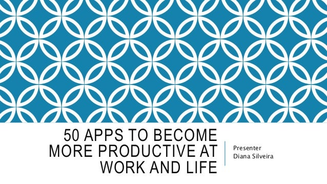 50 APPS TO BECOME MORE PRODUCTIVE AT WORK AND LIFE Presenter Diana Silveira