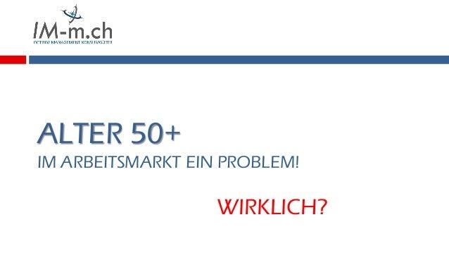ALTER 50+ IM ARBEITSMARKT EIN PROBLEM! WIRKLICH?