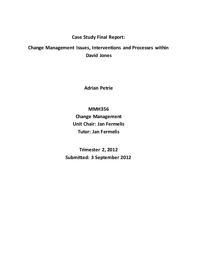 Case Study Final Report:  Change Management Issues, Interventions and Processes within  David Jones  Adrian Petrie  MMH356...