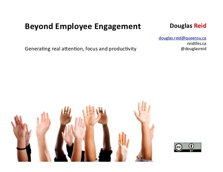 Beyond	  Employee	  Engagement	                                           Douglas	  Reid	                                 ...