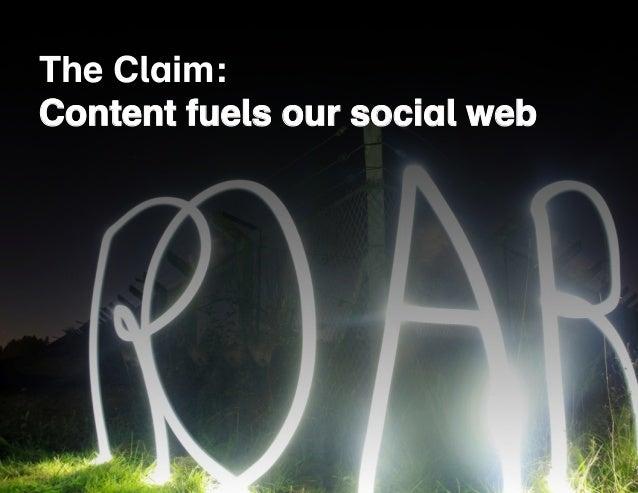 The Claim:  Content fuels our social web
