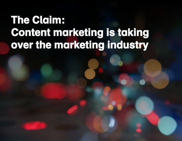The Claim:  Content marketing is taking  over the marketing industry