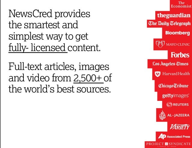 NewsCred provides  the smartest and  simplest way to get  fully- licensed content.  Full-text articles, images  and video ...