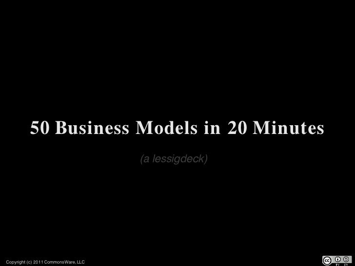 50 Business Models in 20 Minutes                                      (a lessigdeck)Copyright (c) 2011 CommonsWare, LLC