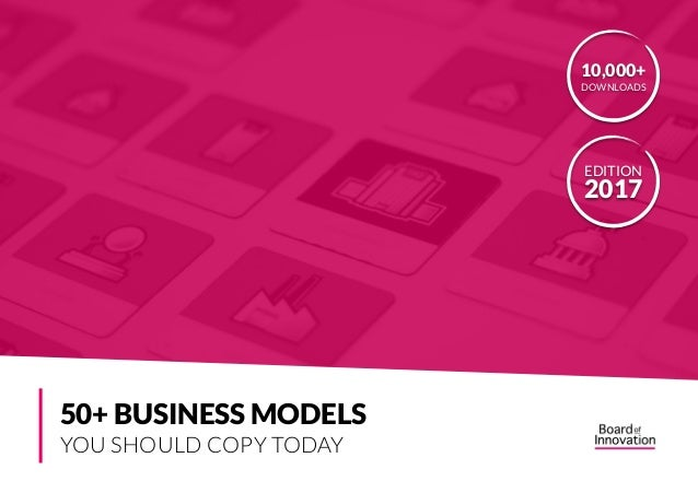 50+ BUSINESS MODELS YOU SHOULD COPY TODAY EDITION 2017 10,000+ DOWNLOADS
