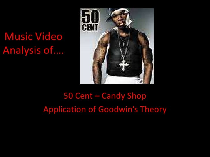 Music Video Analysis of….<br />50 Cent – Candy Shop<br />Application of Goodwin's Theory<br />