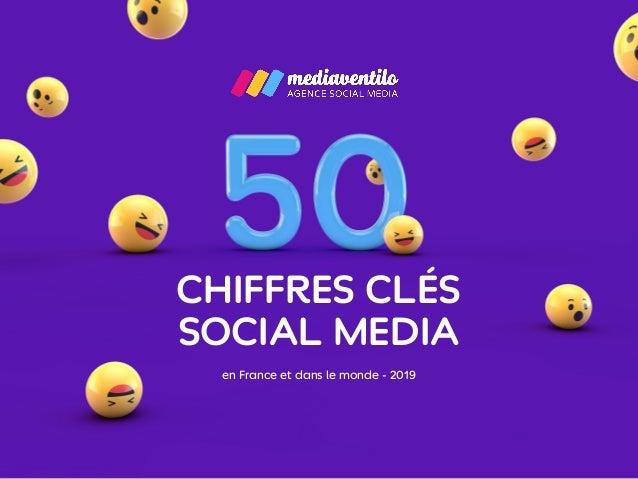 CHIFFRES CLÉS SOCIAL MEDIA en France et dans le monde - 2019