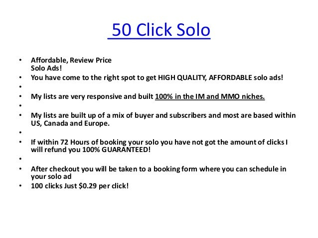 50 Click Solo•   Affordable, Review Price    Solo Ads!•   You have come to the right spot to get HIGH QUALITY, AFFORDABLE ...