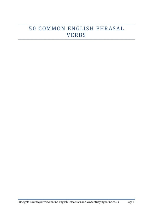 50 COMMON ENGLISH PHRAS AL                 VERBS©Angela Boothroyd www.online-english-lessons.eu and www.studyingonline.co....