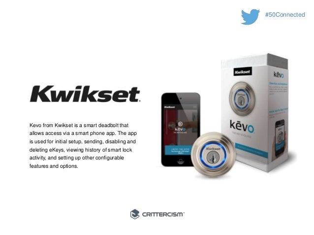 #50Connected  Kevo from Kwikset is a smart deadbolt that  allows access via a smart phone app. The app  is used for initia...