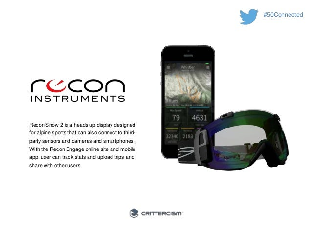 #50Connected  Recon Snow 2 is a heads up display designed  for alpine sports that can also connect to third-party  sensors...