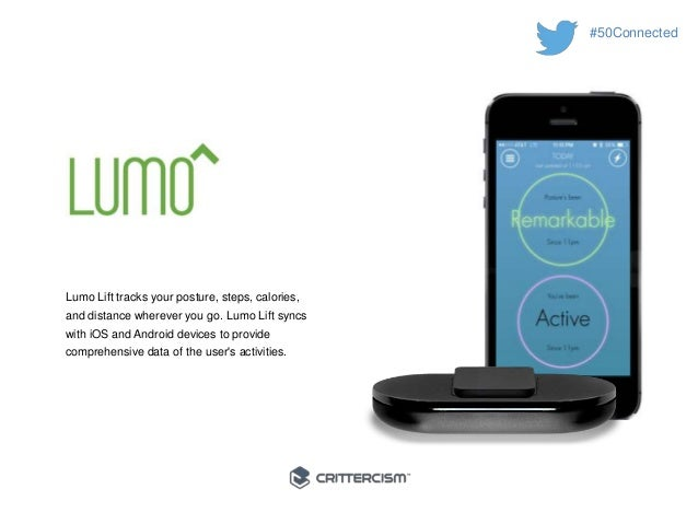 #50Connected  Lumo Lift tracks your posture, steps, calories,  and distance wherever you go. Lumo Lift syncs  with iOS and...