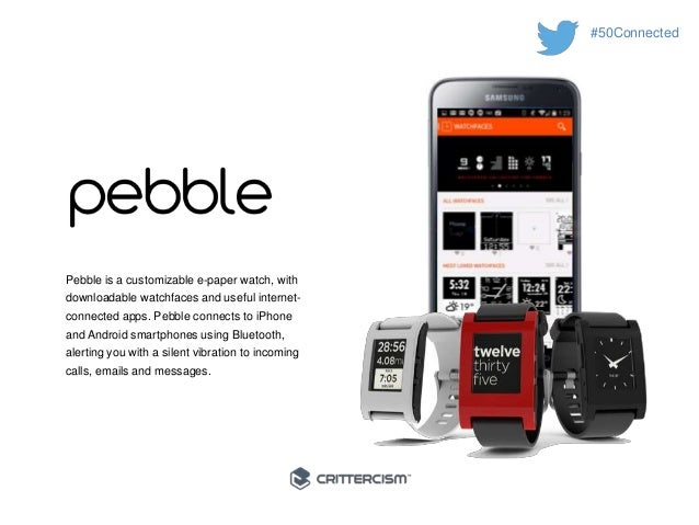 #50Connected  Pebble is a customizable e-paper watch, with  downloadable watchfaces and useful internet-connected  apps. P...