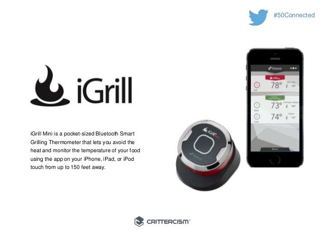 #50Connected  iGrill Mini is a pocket-sized Bluetooth Smart  Grilling Thermometer that lets you avoid the  heat and monito...