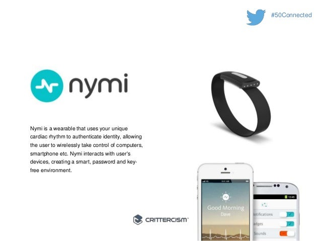 #50Connected  Nymi is a wearable that uses your unique  cardiac rhythm to authenticate identity, allowing  the user to wir...