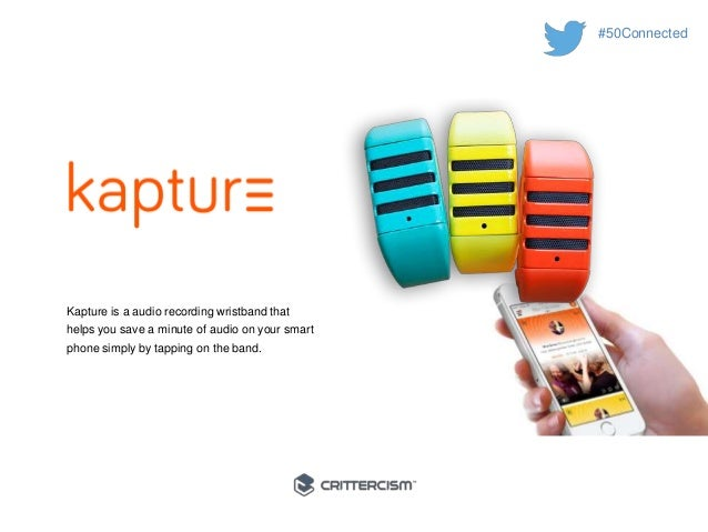 #50Connected  Kapture is a audio recording wristband that  helps you save a minute of audio on your smart  phone simply by...