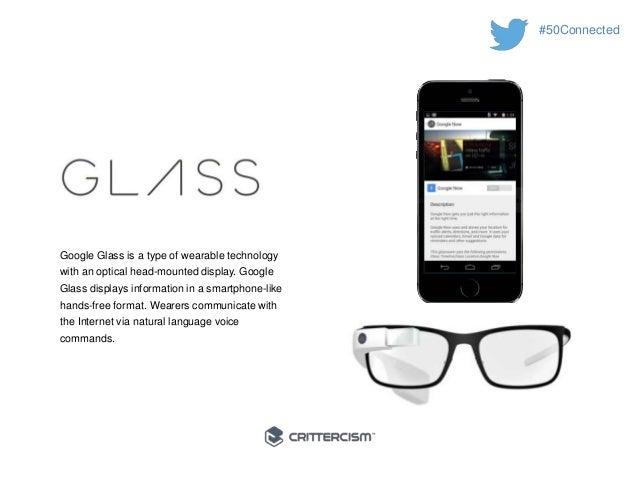 #50Connected  Google Glass is a type of wearable technology  with an optical head-mounted display. Google  Glass displays ...
