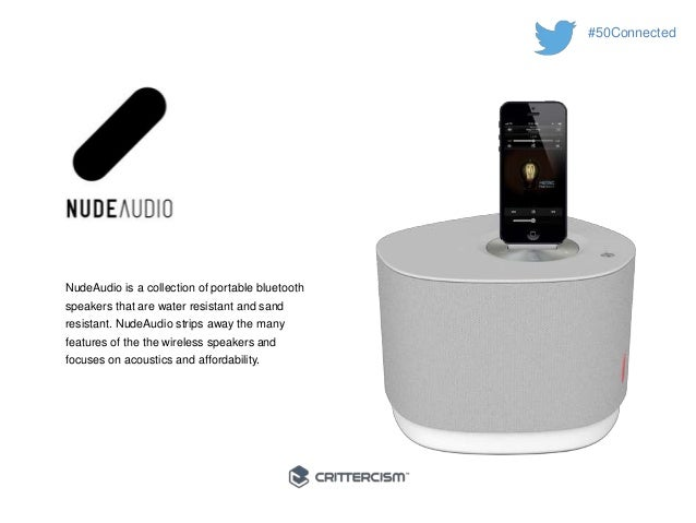 #50Connected  NudeAudio is a collection of portable bluetooth  speakers that are water resistant and sand  resistant. Nude...